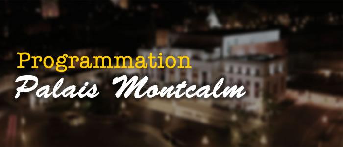 Programmation Palais Montcalm
